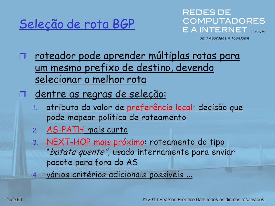 Seleção de rota BGP roteador pode aprender múltiplas rotas para um mesmo prefixo de destino, devendo selecionar a melhor rota.