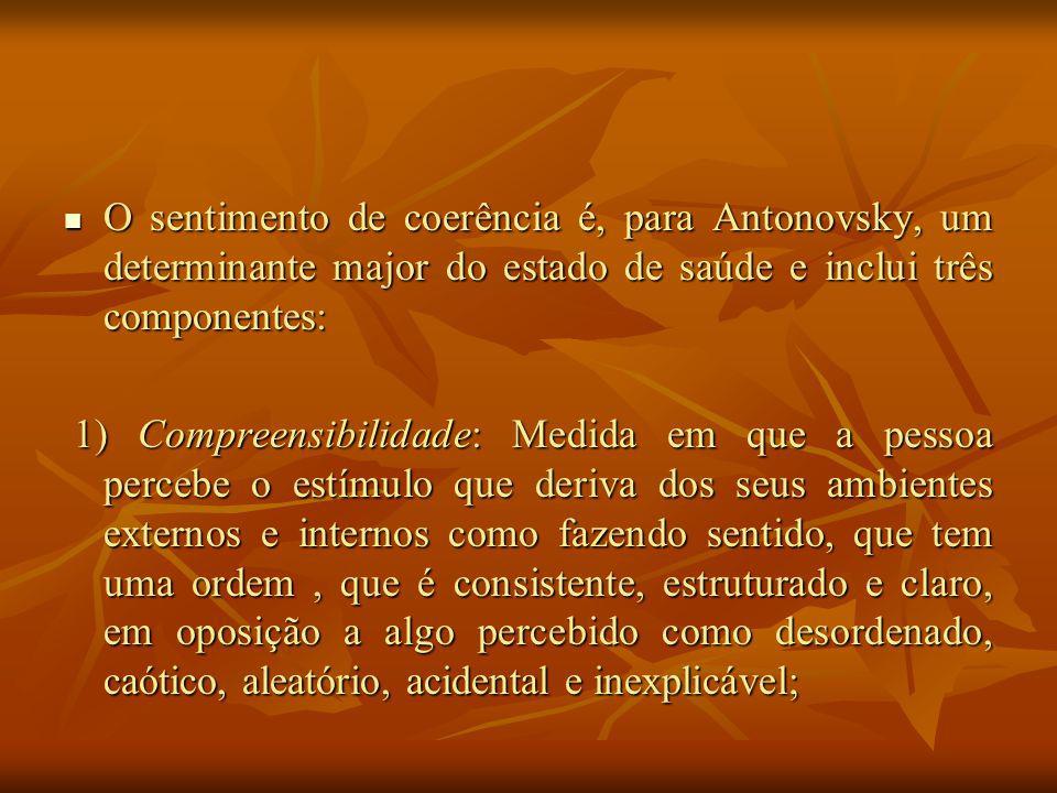 O sentimento de coerência é, para Antonovsky, um determinante major do estado de saúde e inclui três componentes: