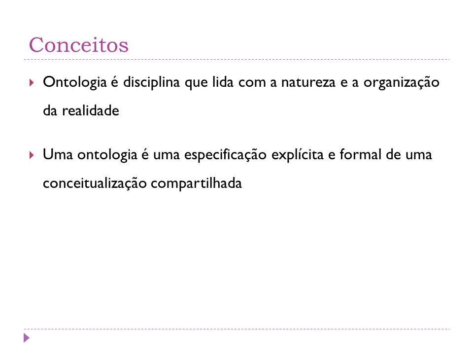 Conceitos Ontologia é disciplina que lida com a natureza e a organização da realidade.