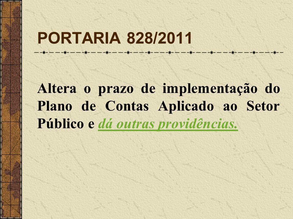 PORTARIA 828/2011 Altera o prazo de implementação do Plano de Contas Aplicado ao Setor Público e dá outras providências.
