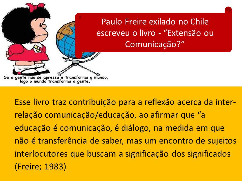Paulo Freire exilado no Chile escreveu o livro - Extensão ou Comunicação