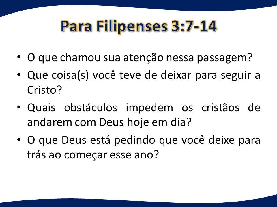 Para Filipenses 3:7-14 O que chamou sua atenção nessa passagem