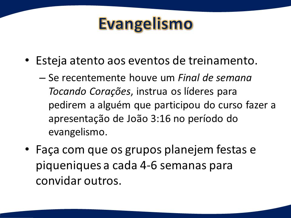 Evangelismo Esteja atento aos eventos de treinamento.
