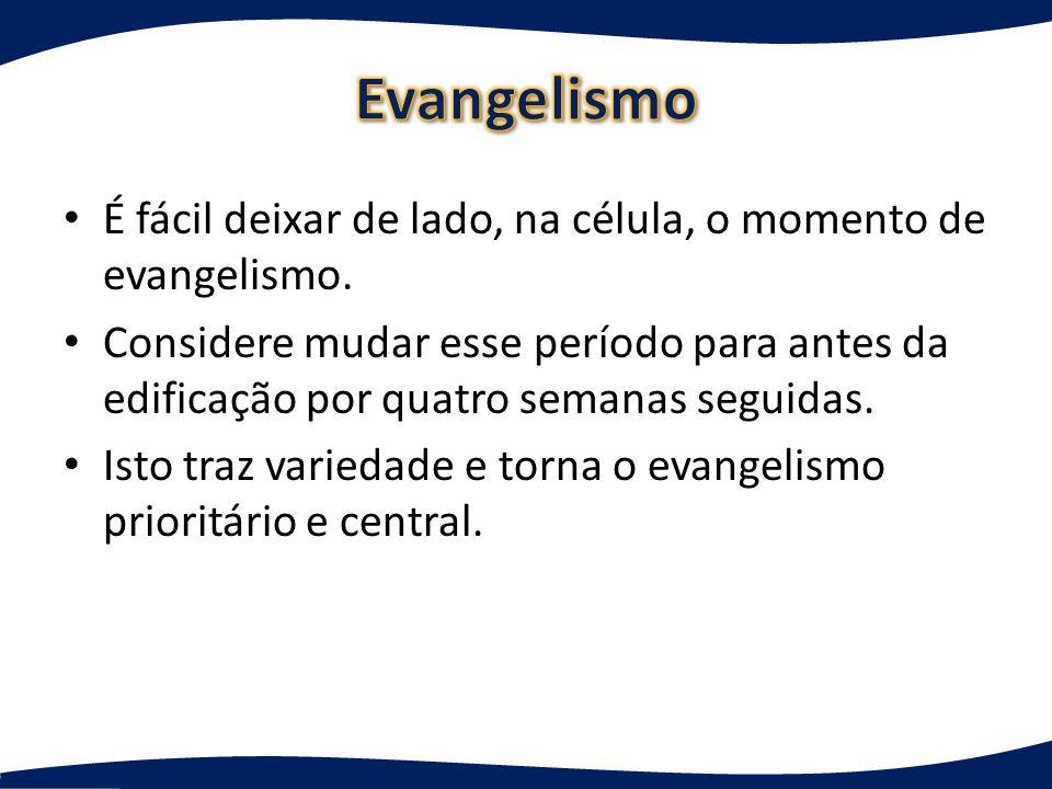 Evangelismo É fácil deixar de lado, na célula, o momento de evangelismo.