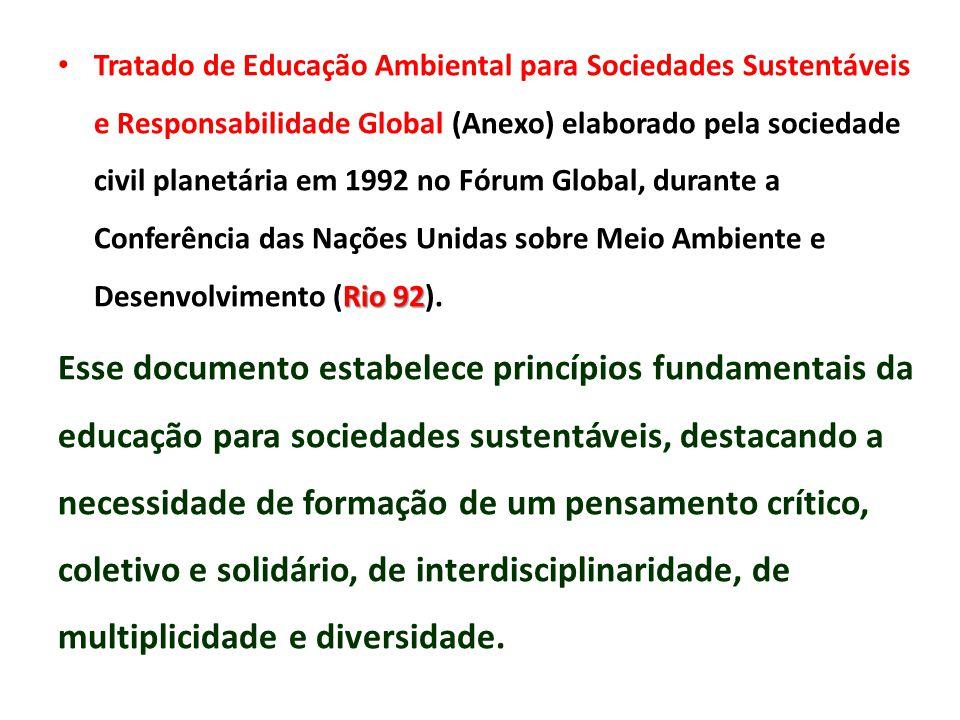 Tratado de Educação Ambiental para Sociedades Sustentáveis e Responsabilidade Global (Anexo) elaborado pela sociedade civil planetária em 1992 no Fórum Global, durante a Conferência das Nações Unidas sobre Meio Ambiente e Desenvolvimento (Rio 92).