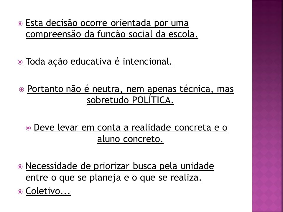 Toda ação educativa é intencional.