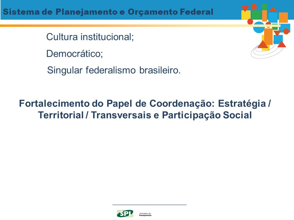 Cultura institucional; Democrático; Singular federalismo brasileiro.