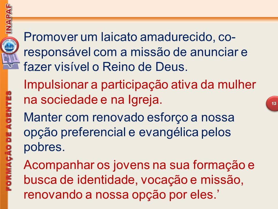 Promover um laicato amadurecido, co-responsável com a missão de anunciar e fazer visível o Reino de Deus.