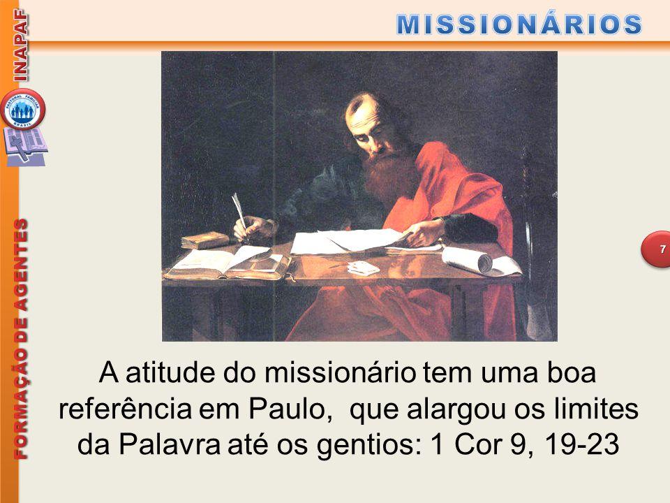 MISSIONÁRIOS Paulo é a grande referência missionária porque foi aquele que cumpriu verdadeiramente o mandamento de Jesus: ide por todo o mundo...