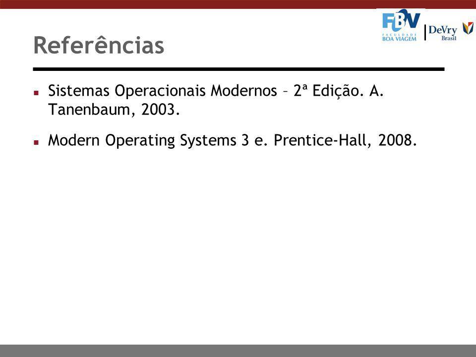 Referências Sistemas Operacionais Modernos – 2ª Edição.