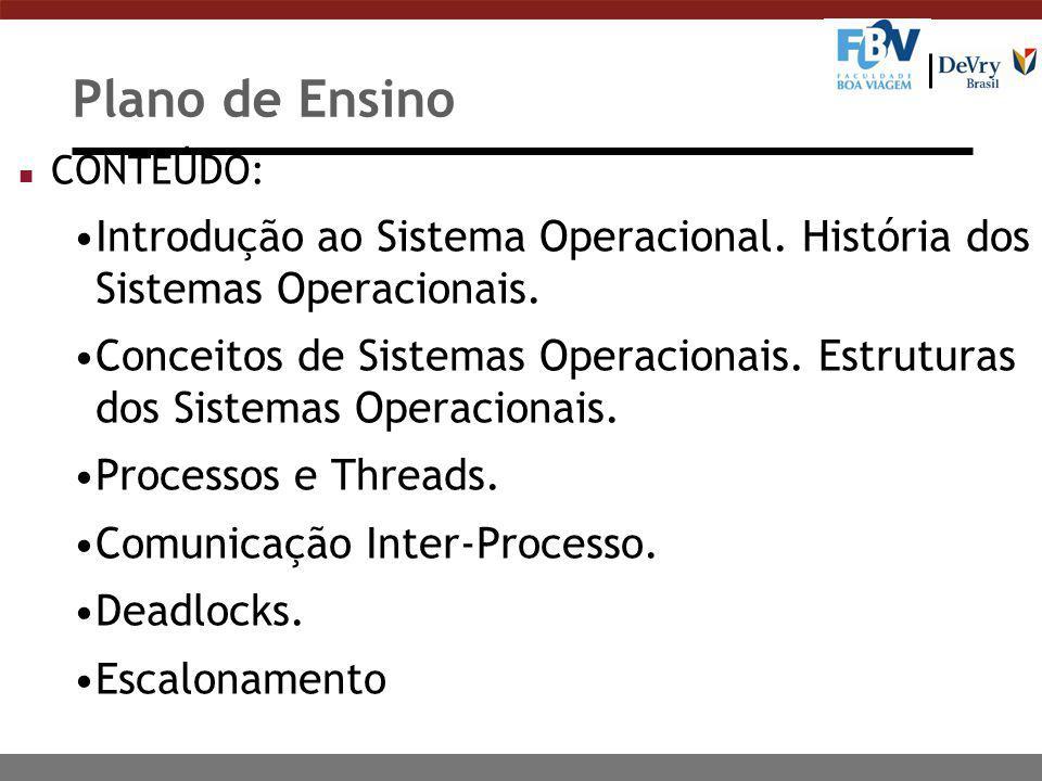 Plano de Ensino CONTEÚDO: Introdução ao Sistema Operacional. História dos Sistemas Operacionais.