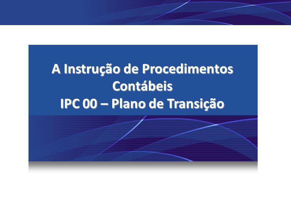 A Instrução de Procedimentos Contábeis IPC 00 – Plano de Transição