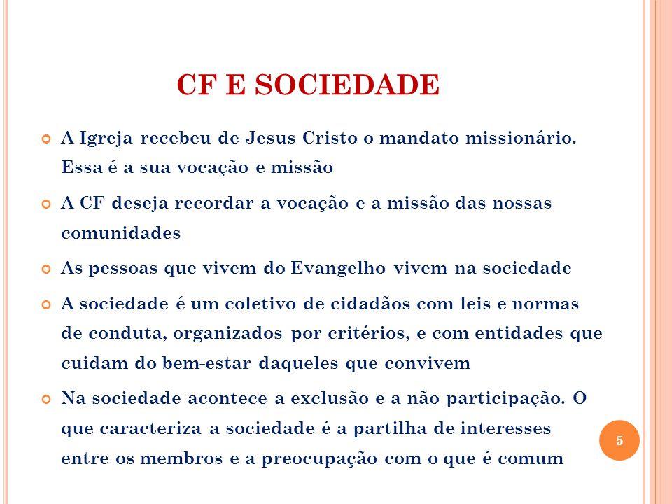 CF E SOCIEDADE A Igreja recebeu de Jesus Cristo o mandato missionário. Essa é a sua vocação e missão.