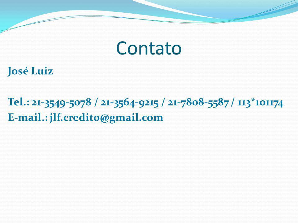 Contato José Luiz Tel.: 21-3549-5078 / 21-3564-9215 / 21-7808-5587 / 113*101174 E-mail.: jlf.credito@gmail.com