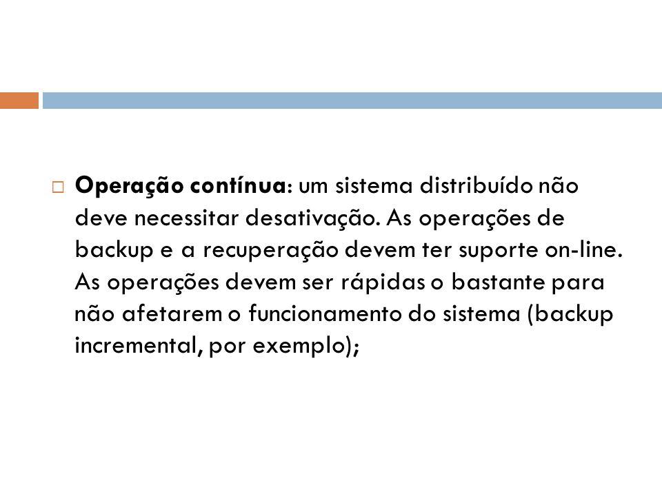 Operação contínua: um sistema distribuído não deve necessitar desativação.