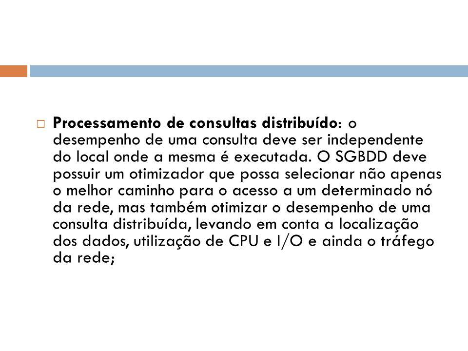 Processamento de consultas distribuído: o desempenho de uma consulta deve ser independente do local onde a mesma é executada.