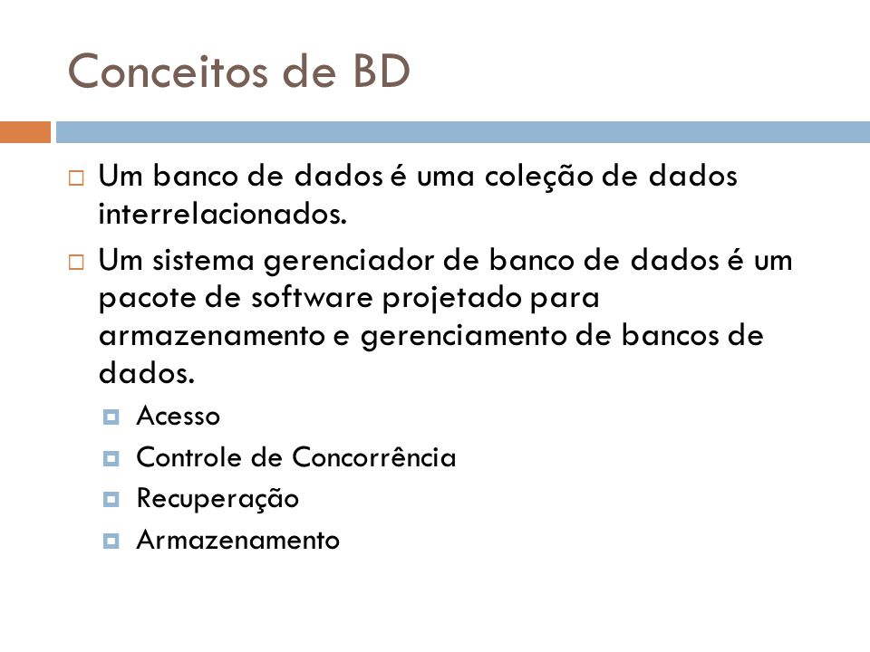 Conceitos de BD Um banco de dados é uma coleção de dados interrelacionados.