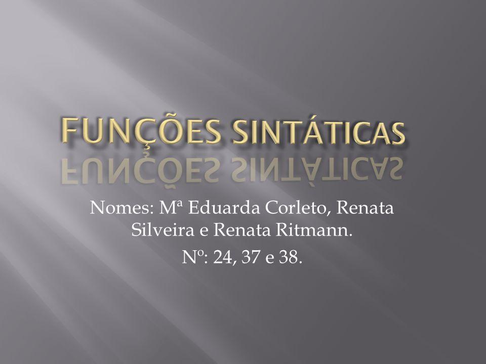 Nomes: Mª Eduarda Corleto, Renata Silveira e Renata Ritmann.