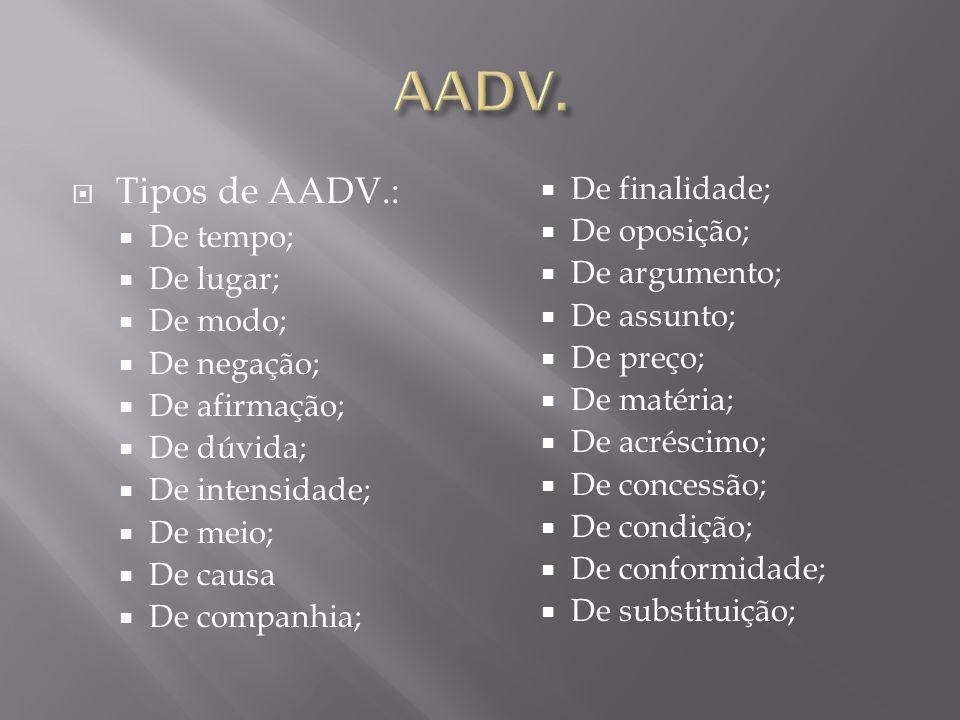 AADV. Tipos de AADV.: De finalidade; De tempo; De oposição;