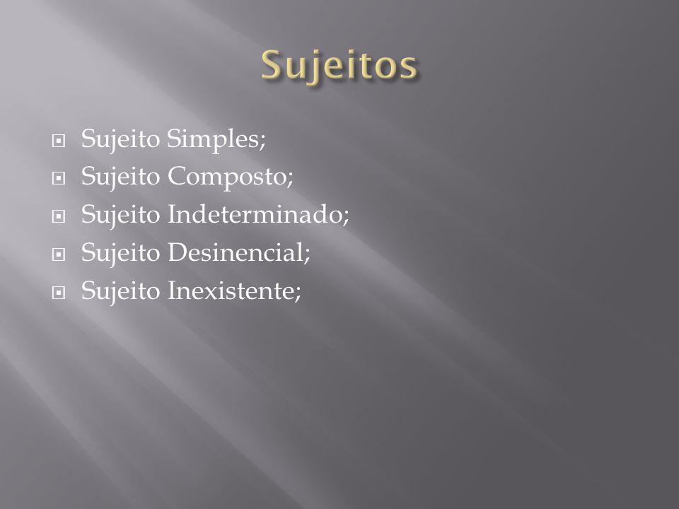 Sujeitos Sujeito Simples; Sujeito Composto; Sujeito Indeterminado;