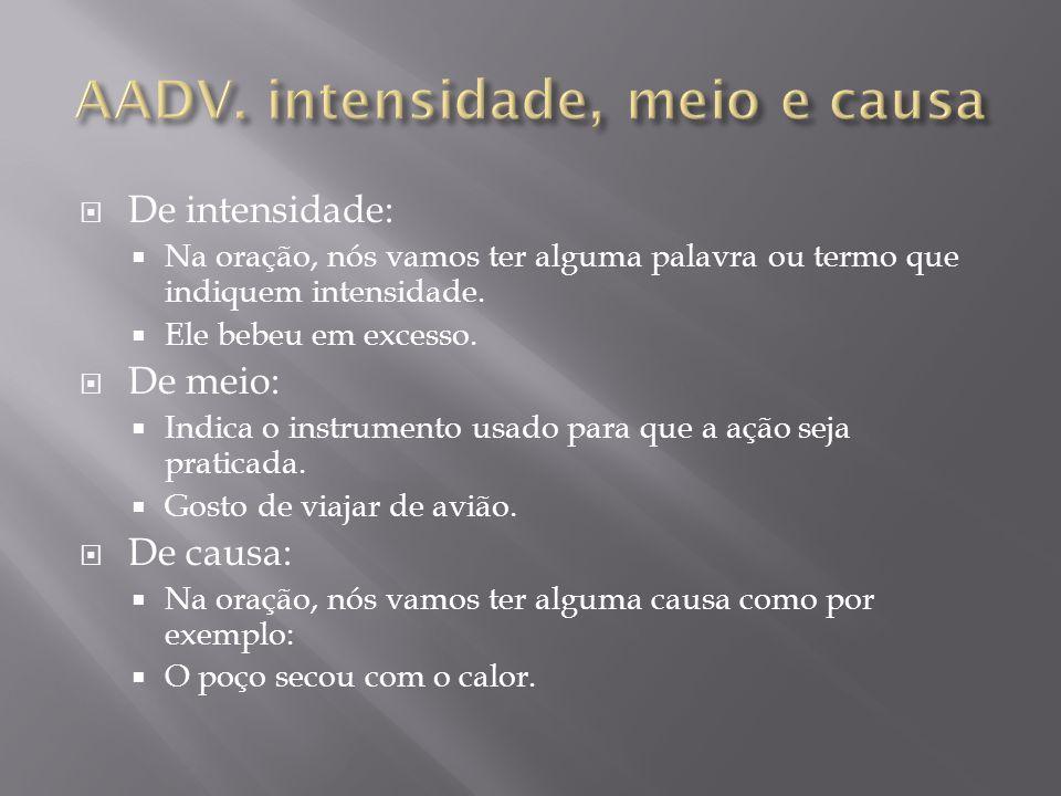 AADV. intensidade, meio e causa