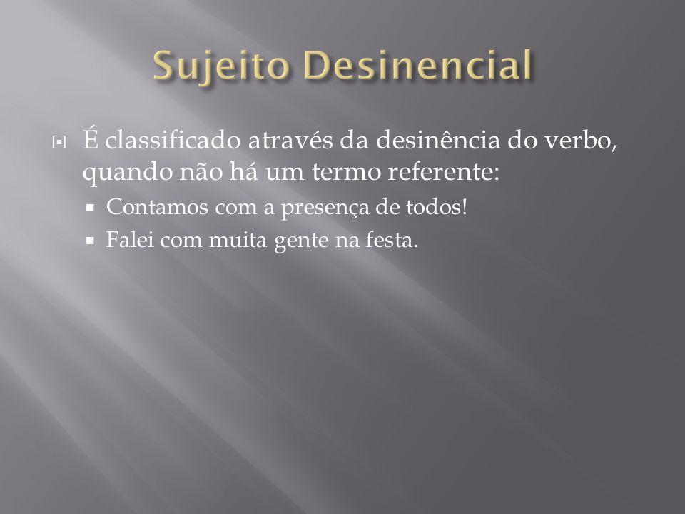 Sujeito Desinencial É classificado através da desinência do verbo, quando não há um termo referente: