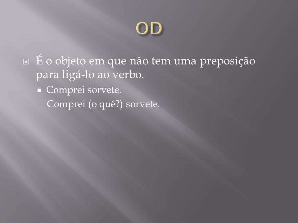 OD É o objeto em que não tem uma preposição para ligá-lo ao verbo.
