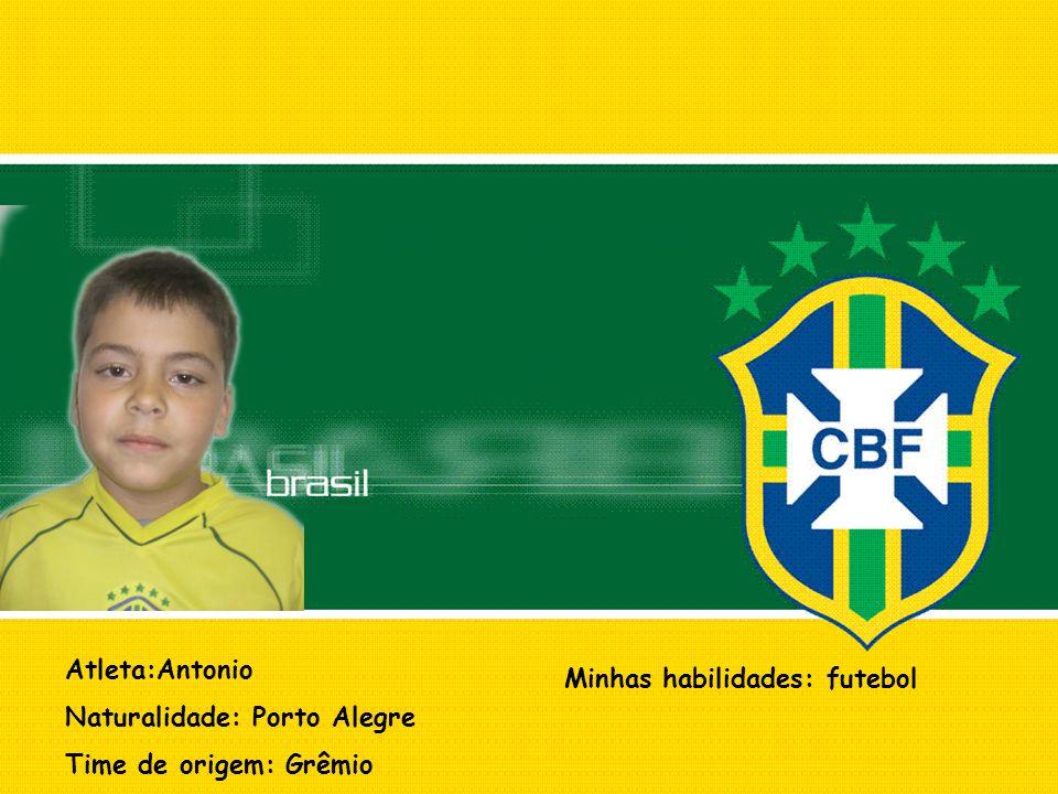 Atleta:Antonio Naturalidade: Porto Alegre Time de origem: Grêmio Minhas habilidades: futebol