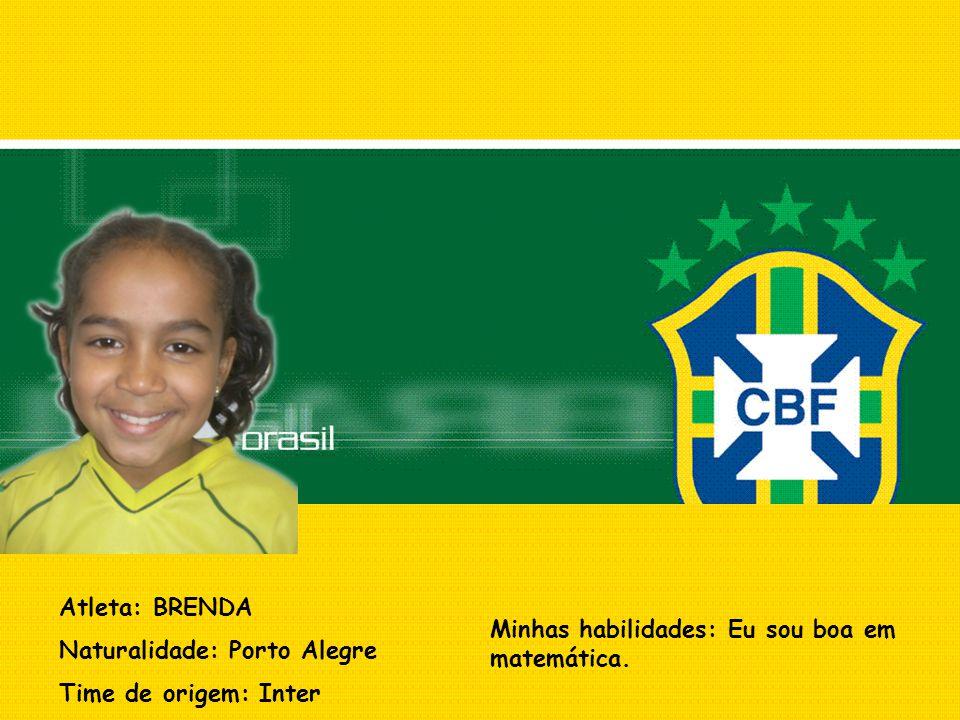 Atleta: BRENDA Naturalidade: Porto Alegre. Time de origem: Inter.