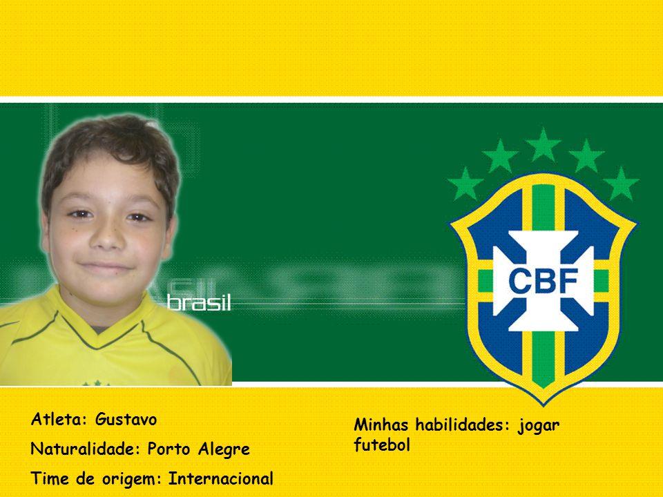 Atleta: Gustavo Naturalidade: Porto Alegre. Time de origem: Internacional.