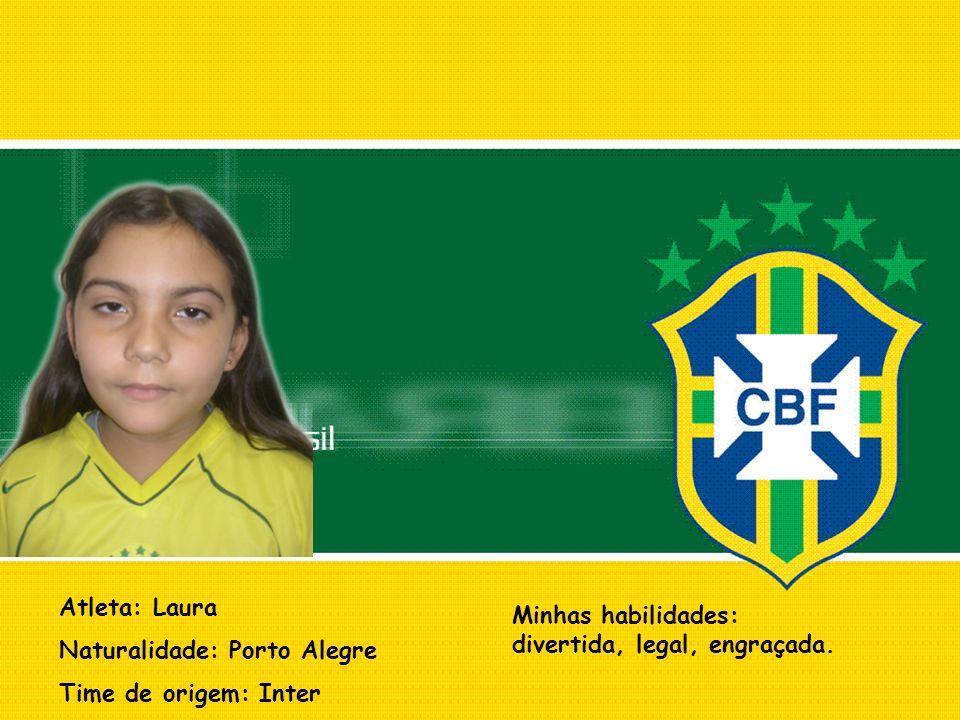 Atleta: Laura Naturalidade: Porto Alegre. Time de origem: Inter.