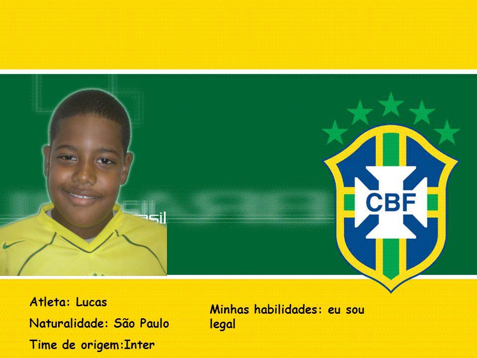 Atleta: Lucas Naturalidade: São Paulo Time de origem:Inter Minhas habilidades: eu sou legal