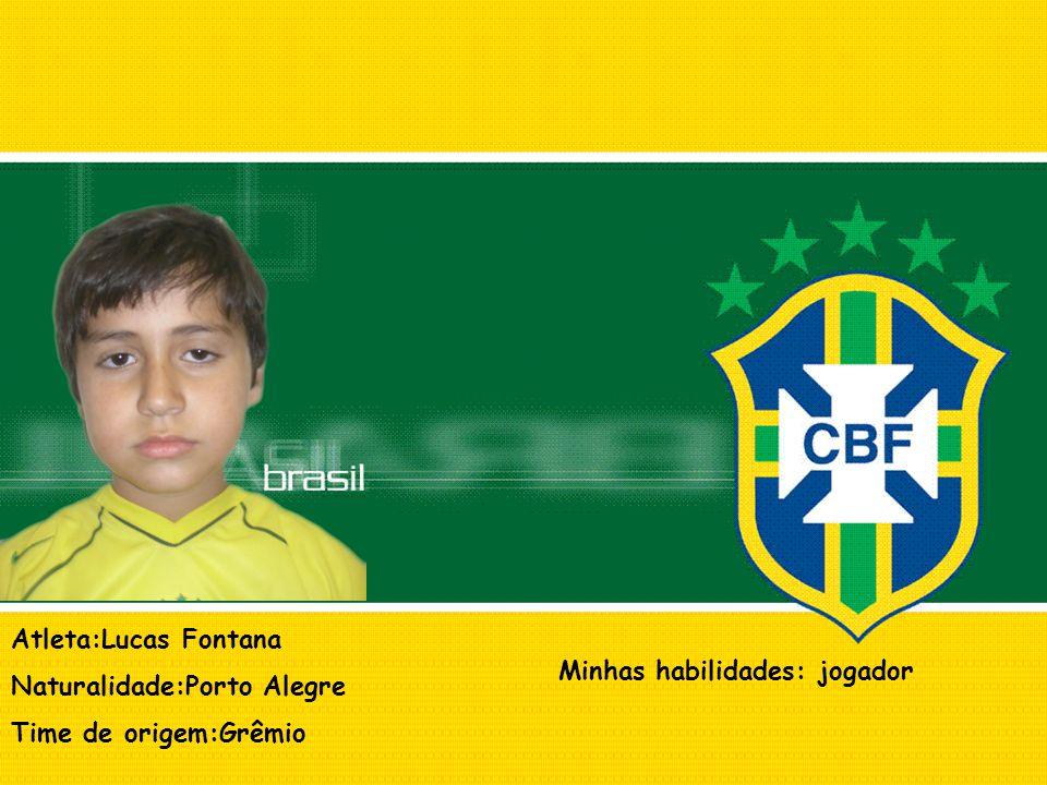 Atleta:Lucas Fontana Naturalidade:Porto Alegre Time de origem:Grêmio Minhas habilidades: jogador