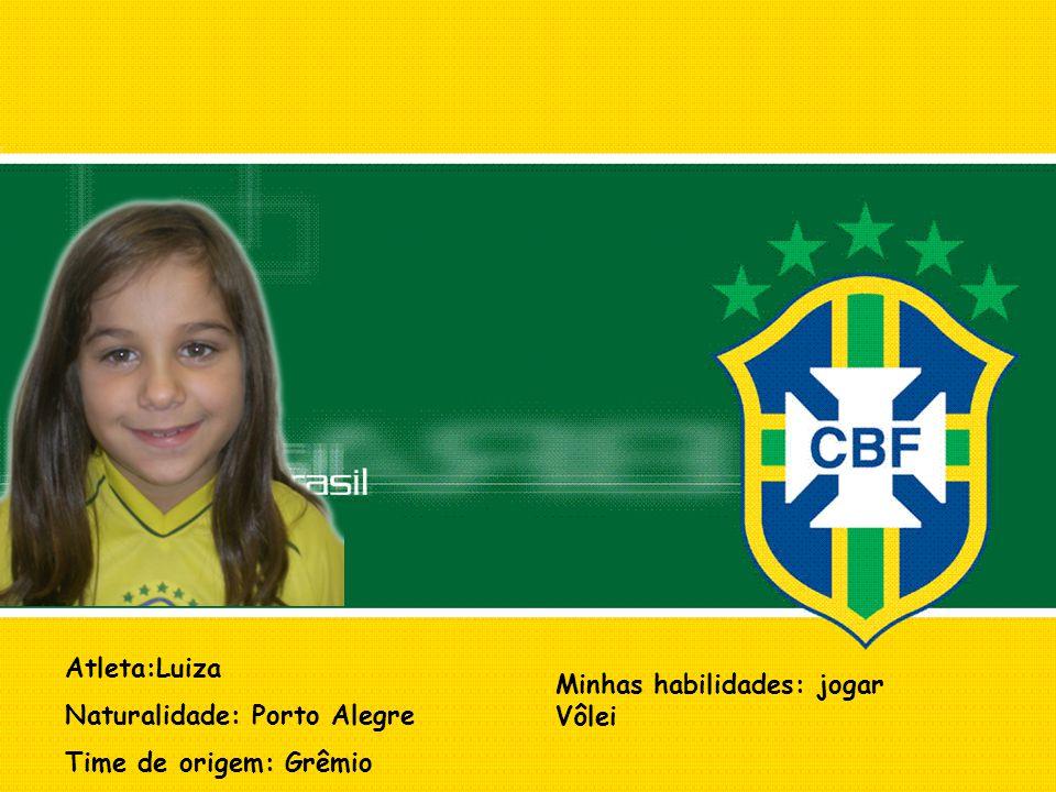 Atleta:Luiza Naturalidade: Porto Alegre Time de origem: Grêmio Minhas habilidades: jogar Vôlei