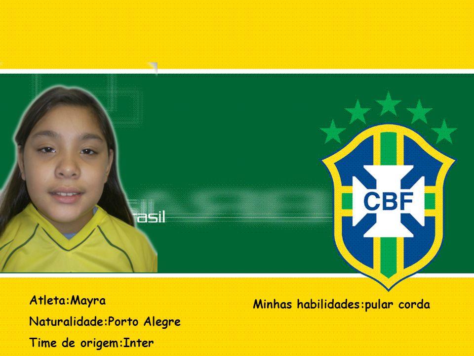 Atleta:Mayra Naturalidade:Porto Alegre Time de origem:Inter Minhas habilidades:pular corda