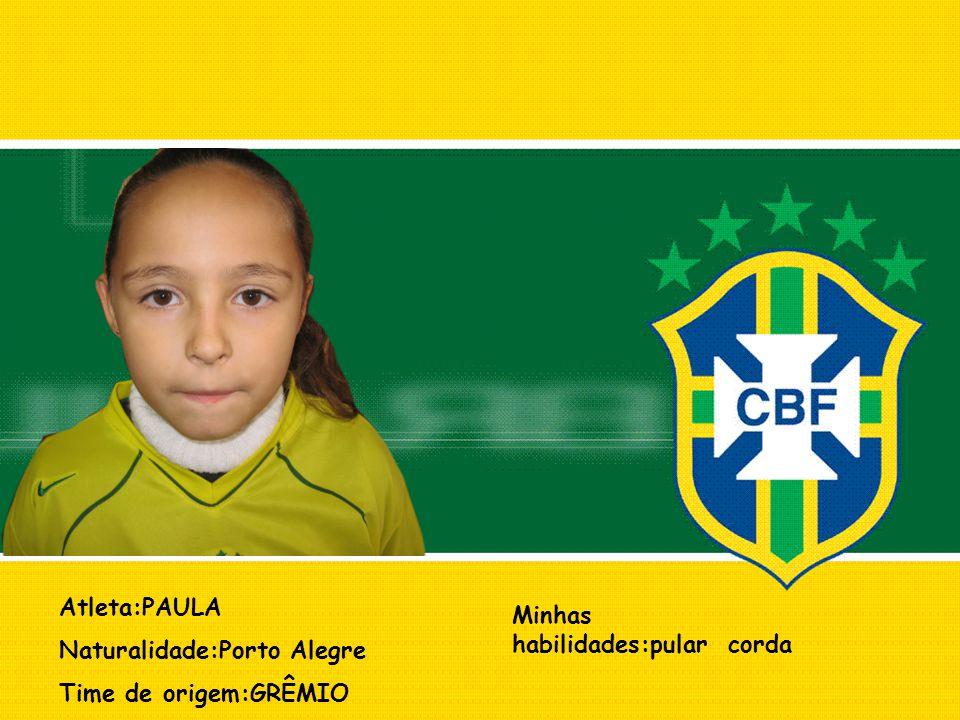 Atleta:PAULA Naturalidade:Porto Alegre Time de origem:GRÊMIO Minhas habilidades:pular corda