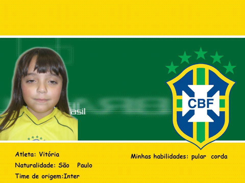 Atleta: Vitória Naturalidade: São Paulo Time de origem:Inter Minhas habilidades: pular corda