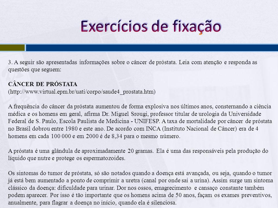 Exercícios de fixação 3. A seguir são apresentadas informações sobre o câncer de próstata. Leia com atenção e responda as questões que seguem:
