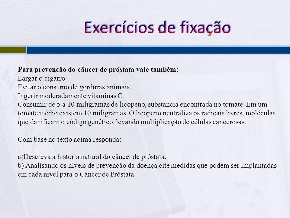 Exercícios de fixação Para prevenção do câncer de próstata vale também: Largar o cigarro. Evitar o consumo de gorduras animais.