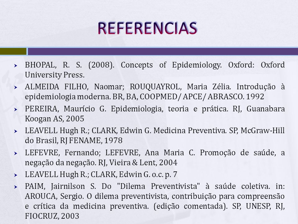 REFERENCIAS BHOPAL, R. S. (2008). Concepts of Epidemiology. Oxford: Oxford University Press.