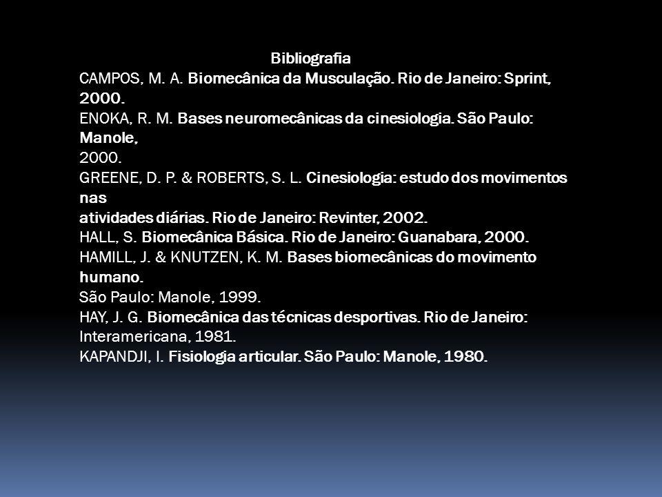 Bibliografia CAMPOS, M. A. Biomecânica da Musculação. Rio de Janeiro: Sprint, 2000.