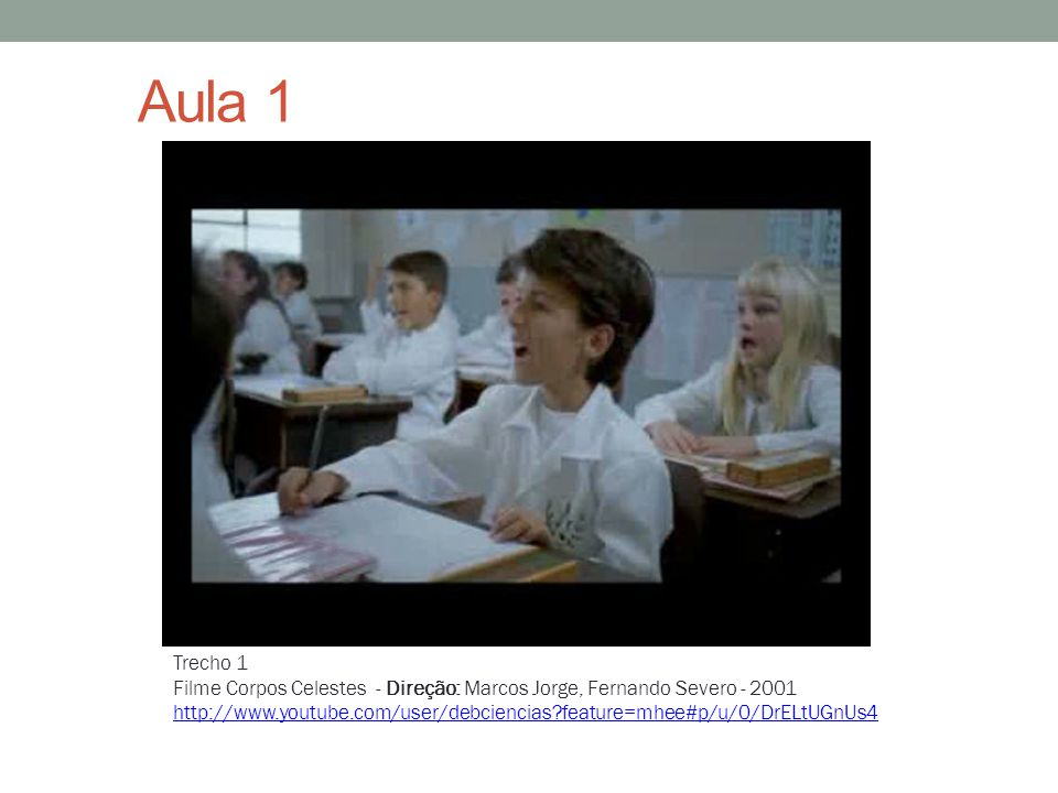 Aula 1 Trecho 1. Filme Corpos Celestes - Direção: Marcos Jorge, Fernando Severo - 2001.
