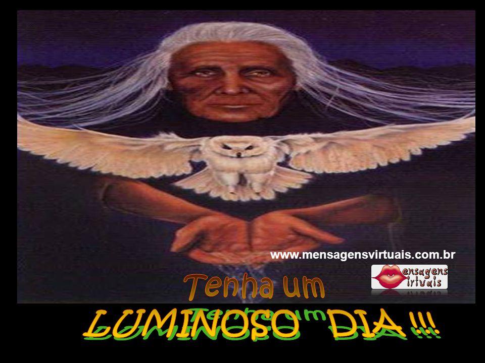 www.mensagensvirtuais.com.br Tenha um LUMINOSO DIA !!!