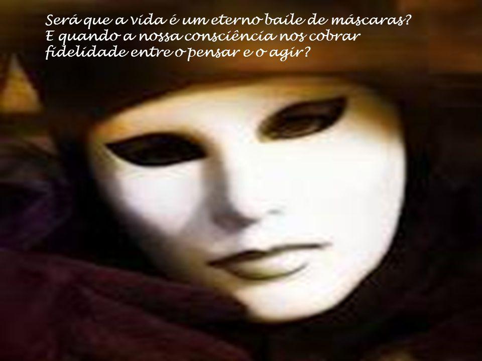 Será que a vida é um eterno baile de máscaras