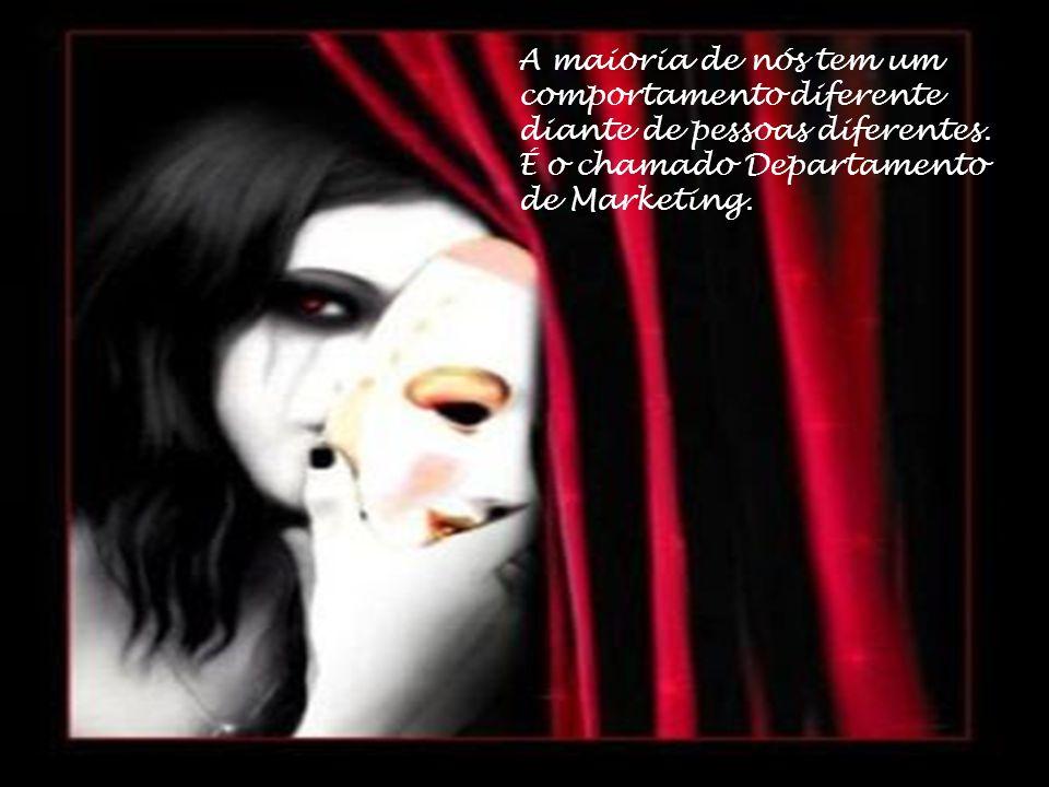 A maioria de nós tem um comportamento diferente diante de pessoas diferentes.