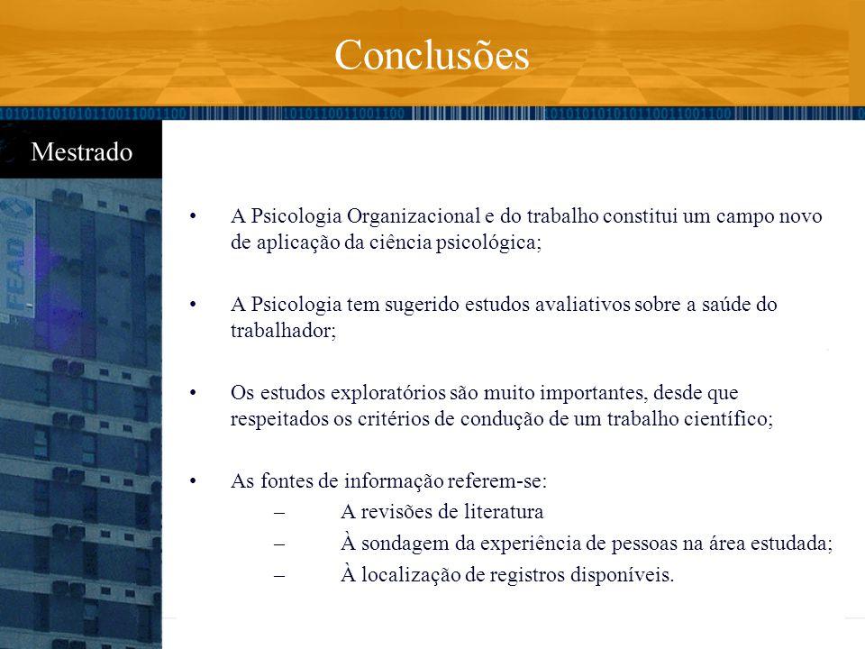 Conclusões A Psicologia Organizacional e do trabalho constitui um campo novo de aplicação da ciência psicológica;