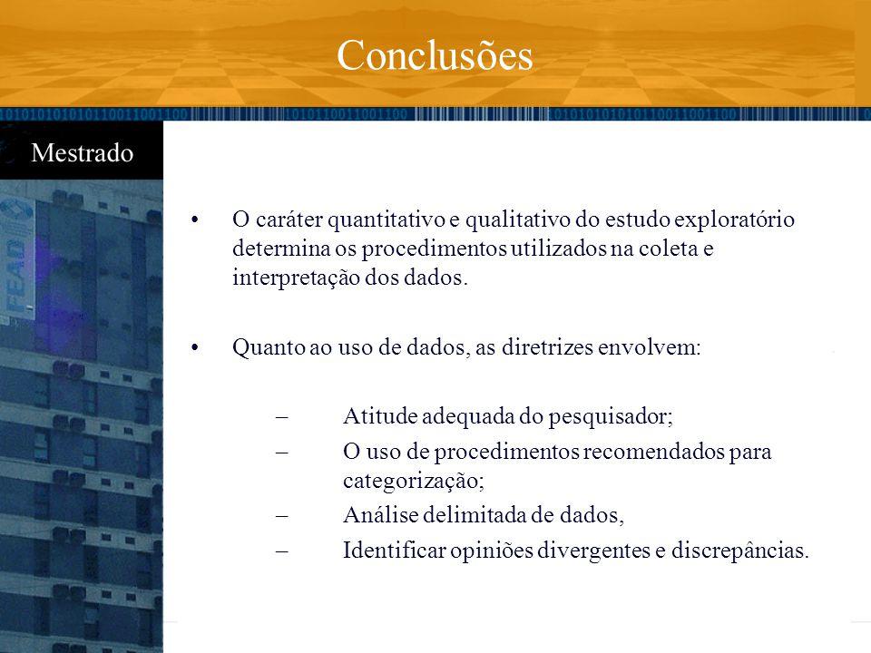 Conclusões O caráter quantitativo e qualitativo do estudo exploratório determina os procedimentos utilizados na coleta e interpretação dos dados.