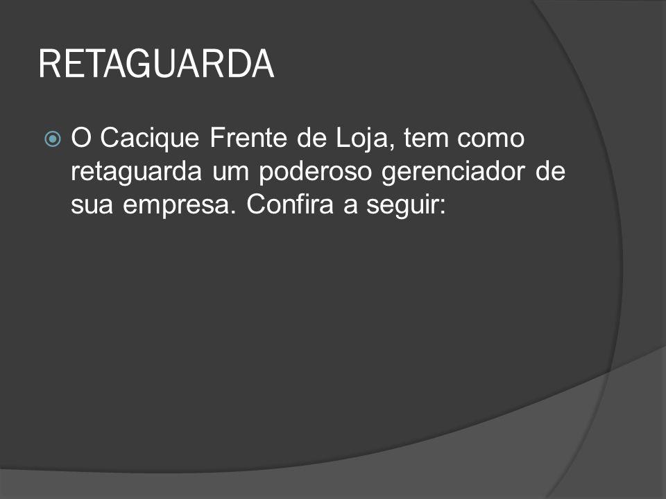 RETAGUARDA O Cacique Frente de Loja, tem como retaguarda um poderoso gerenciador de sua empresa.