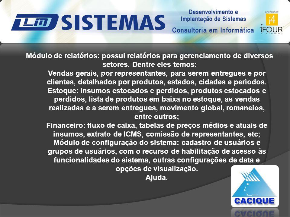 Módulo de relatórios: possui relatórios para gerenciamento de diversos setores. Dentre eles temos: