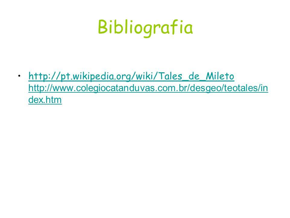Bibliografia http://pt.wikipedia.org/wiki/Tales_de_Mileto http://www.colegiocatanduvas.com.br/desgeo/teotales/index.htm.